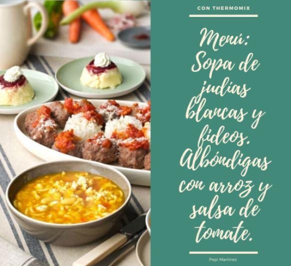 Menú: Sopa de judías blancas y fideos. Albóndigas con arroz y salsa de tomate. Con Thermomix®