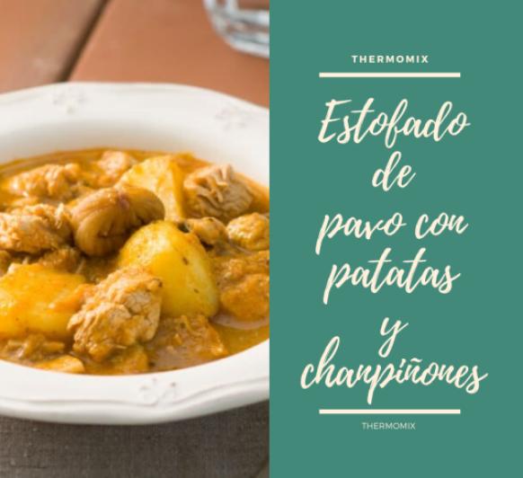 Estofado de pavo a la provenzal con patatas y champiñones Con Thermomix®