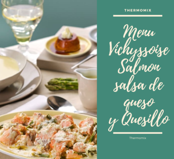 Menú: Vichyssoise. Salmón con espárragos verdes y salsa de queso manchego. Quesillo con Thermomix®